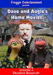 Order DVD DAVE & AUGIE'S HOME MOVIES: THEODORE ROOSEVELT