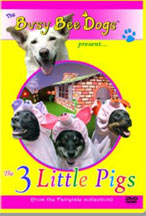 BUSY BEE DOGS PRESENT THE 3 LITTLE PIGS, THE