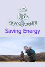 KIDS WHO SAVE THE WORLD: SAVING ENERGY