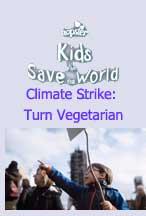 KIDS WHO SAVE THE WORLD: CLIMATE STRIKE; TURN VEGETARIAN