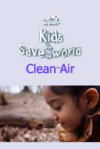 KIDS WHO SAVE THE WORLD: CLEAN AIR