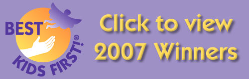 Click to view the KIDS FIRST! 2007 Best Award Winners